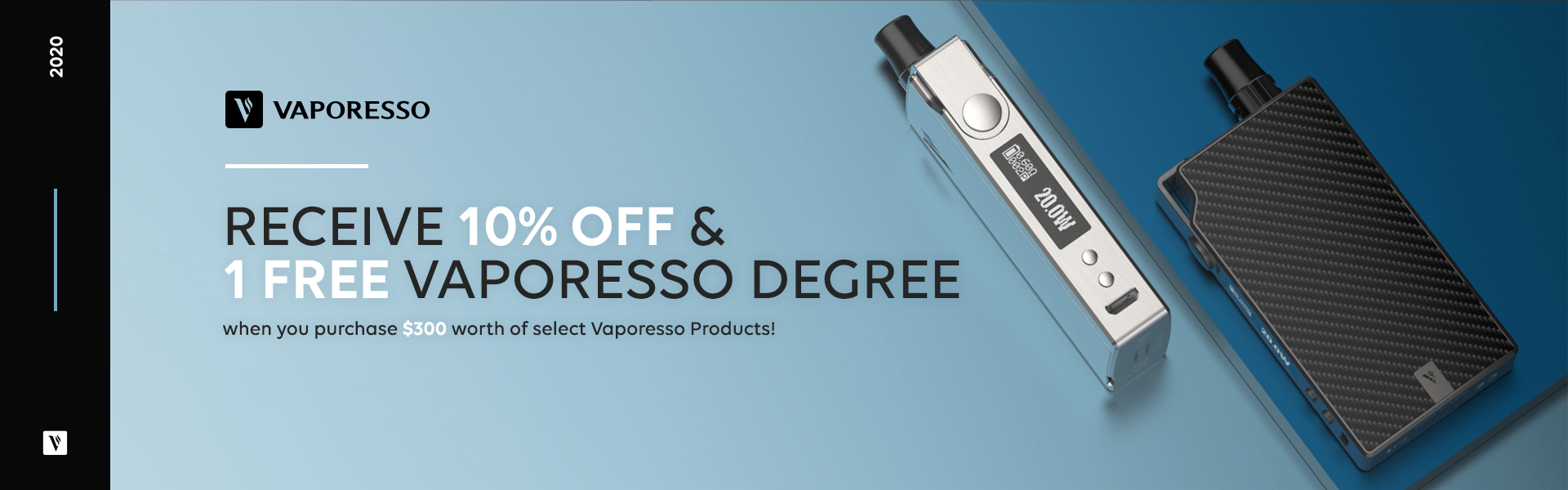 Purchase 300 Dollars Worth of Vaporesso Products and Receive 10 Percent Off and 1 Free Vaporesso Degree